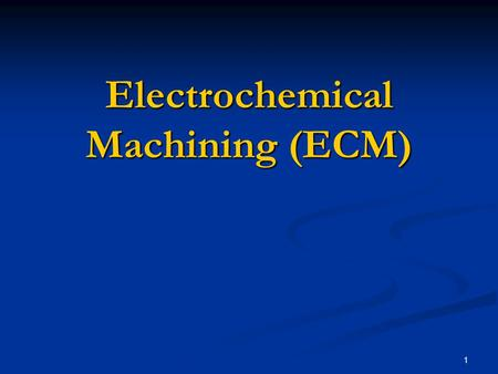 1 Electrochemical Machining (ECM). 2 Electrochemical Machining Nontraditional machining process of removing metal from extremely hard materials using.