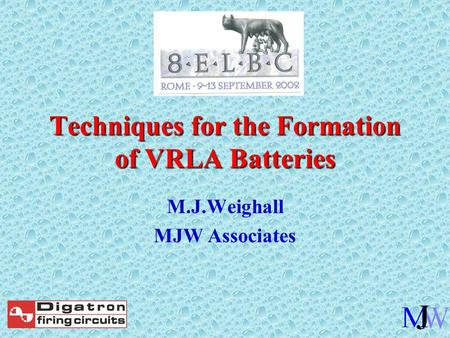 Techniques for the Formation of VRLA Batteries M.J.Weighall MJW Associates.