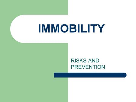 IMMOBILITY RISKS AND PREVENTION.