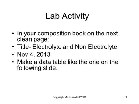 Lab Activity In your composition book on the next clean page: Title- Electrolyte and Non Electrolyte Nov 4, 2013 Make a data table like the one on the.