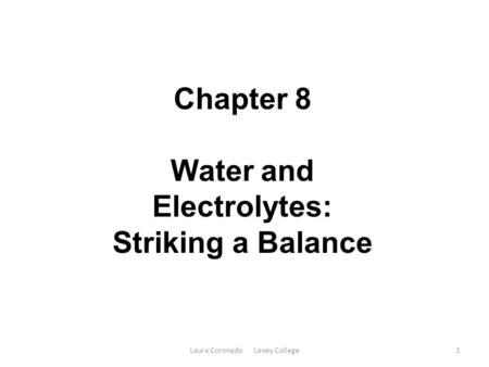 Laura Coronado Laney College1 Chapter 8 Water and Electrolytes: Striking a Balance.