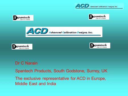 Dr C Narain Spantech Products, South Godstone, Surrey, UK The exclusive representative for ACD in Europe, Middle East and India.