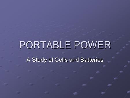 PORTABLE POWER A Study of Cells and Batteries A Portable Power History Lesson 1786 – Luigi Galvani Connected pieces of iron and brass to a frog's leg.