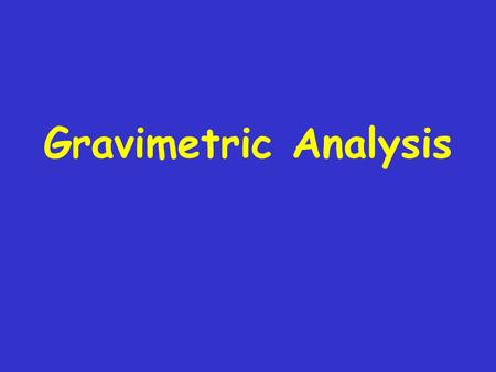 Gravimetric Analysis.