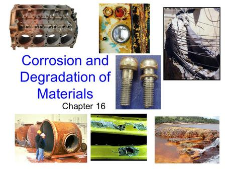 Chapter 16 Corrosion and Degradation of Materials.