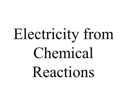 Electricity from Chemical Reactions. Electrochemistry The production of electrical energy from chemical reactions Redox reactions involve the transfer.