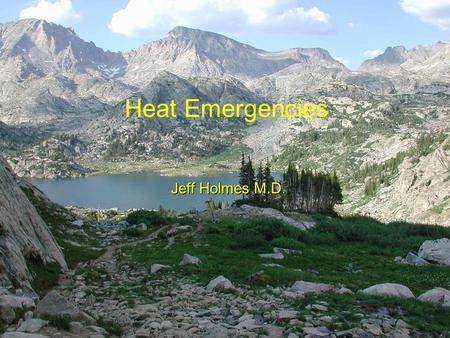 Jeff Holmes M.D. Heat Emergencies. Mechanism of Heat Transfer 1.Convection 2.Radiation 3.Conduction 4.Evaporation **Physiologically, humans are tropical.