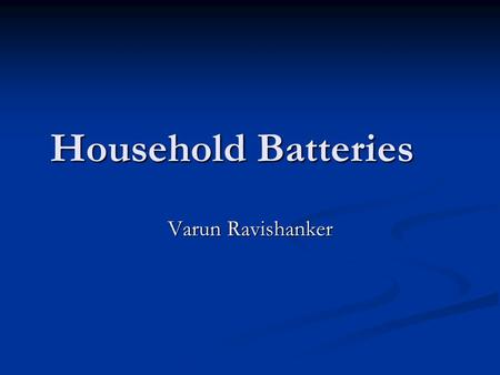 Household Batteries Varun Ravishanker. Laws and Regulations Mercury-Containing and Rechargeable Battery Management Act passed by Congress in 1996 Mercury-Containing.