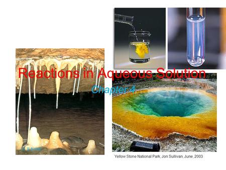 Yellow Stone National Park, Jon Sullivan, June, 2003 (c) 문화재청 Reactions in Aqueous Solution Chapter 4.