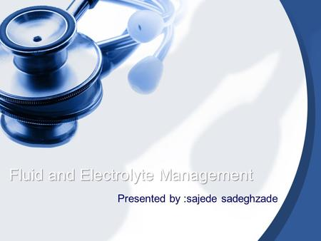 Fluid and Electrolyte Management Presented by :sajede sadeghzade.