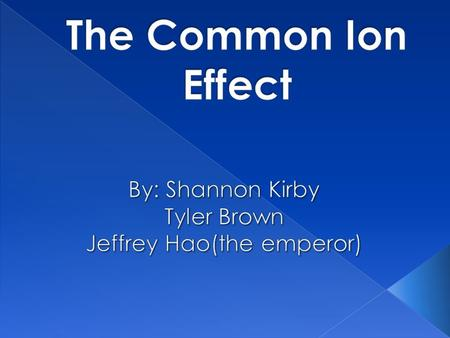  SWBAT Learn about The Common Ion Effect.  SWBAT Work out Common Ion Effect icebox problems.