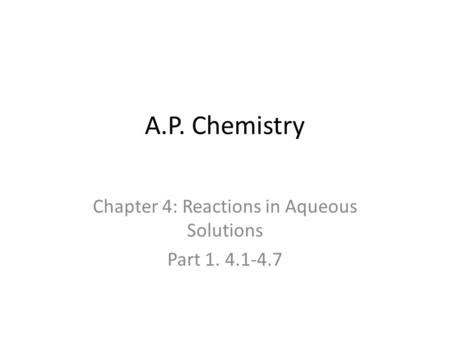 A.P. Chemistry Chapter 4: Reactions in Aqueous Solutions Part 1. 4.1-4.7.
