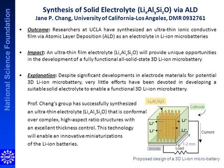 National Science Foundation Synthesis of Solid Electrolyte (Li x Al y Si z O) via ALD Jane P. Chang, University of California-Los Angeles, DMR 0932761.
