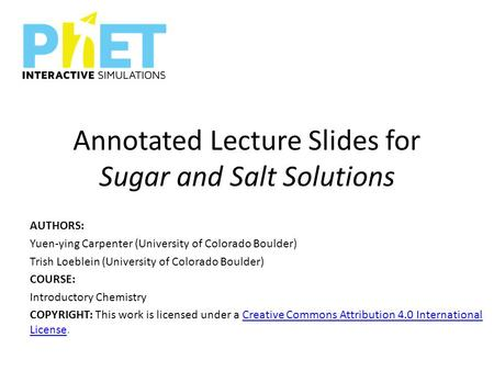 Annotated Lecture Slides for Sugar and Salt Solutions AUTHORS: Yuen-ying Carpenter (University of Colorado Boulder) Trish Loeblein (University of Colorado.