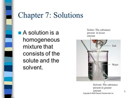 1 Chapter 7: Solutions A solution is a homogeneous mixture that consists of the solute and the solvent.