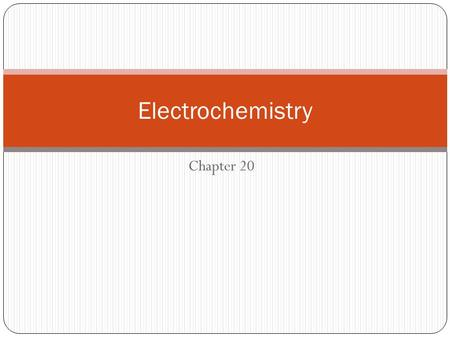 Electrochemistry Chapter 20.