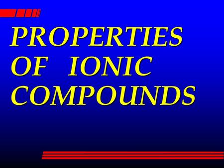 PROPERTIES OF IONIC COMPOUNDS. IONIC COMPOUND l ONE WITH IONIC BONDS l Ex: NaCl CuSO 4.