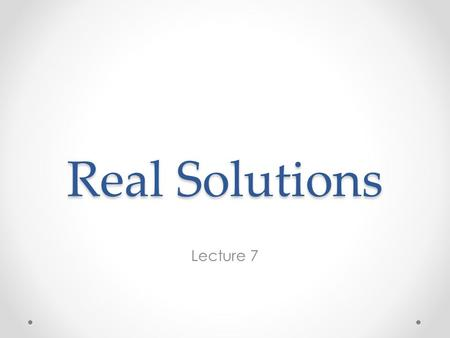 Real Solutions Lecture 7.