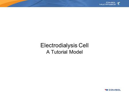 Electrodialysis Cell A Tutorial Model. Introduction Electrodialysis –A separation process for electrolytes based on the use of electric fields and ion.