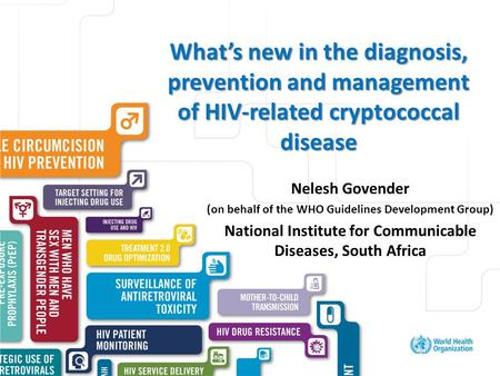 Excellent healthcare – locally delivered What's new in the diagnosis, prevention and management of HIV-related cryptococcal disease Nelesh Govender (on.
