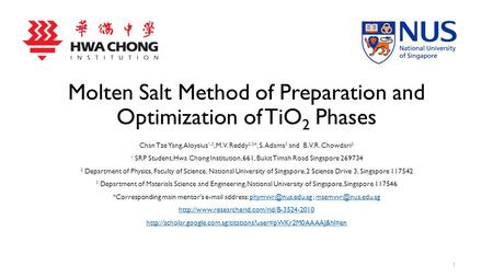 Molten Salt Method of Preparation and Optimization of TiO 2 Phases Chan Tze Yang, Aloysius 1,2, M.V. Reddy 2,3 *, S. Adams 3 and B.V.R. Chowdari 2 1 SRP.