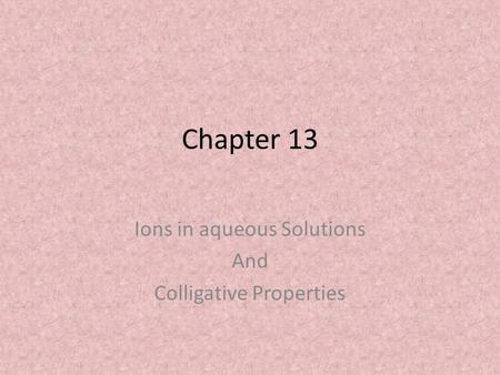 Chapter 13 Ions in aqueous Solutions And Colligative Properties.