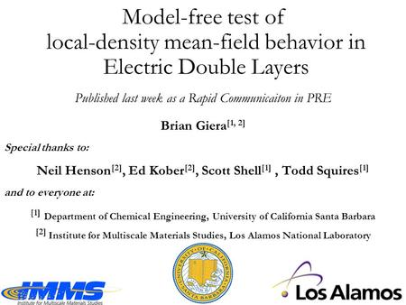 Model-free test of local-density mean-field behavior in Electric Double Layers Brian Giera [1, 2] Special thanks to: Neil Henson [2], Ed Kober [2], Scott.