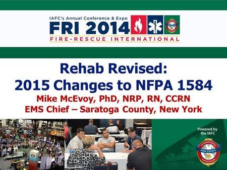 Rehab Revised: 2015 Changes to NFPA 1584 Mike McEvoy, PhD, NRP, RN, CCRN EMS Chief – Saratoga County, New York.
