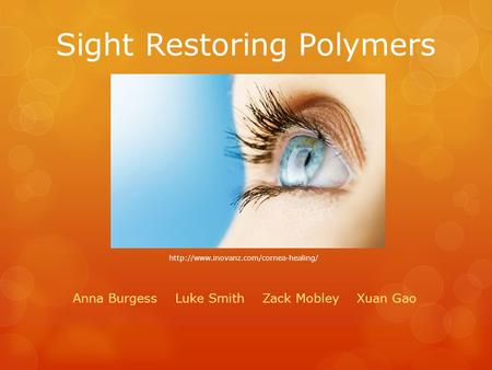 Sight Restoring Polymers Anna Burgess Luke Smith Zack Mobley Xuan Gao