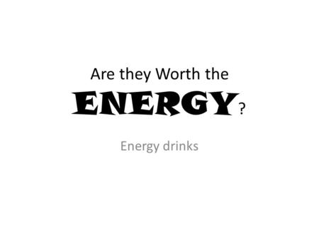 Are they Worth the ENERGY ? Energy drinks. OBJECTIVES Recognize common drinks containing caffeine Know the amount of caffeine vs coffee/soda Understand.