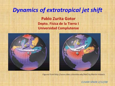 Figures from  by Martin Visbeck Dynamics of extratropical jet shift Pablo Zurita Gotor Depto. Física de la Tierra I Universidad.