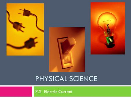 PHYSICAL SCIENCE 7.2 Electric Current. Current and Voltage Difference When an electric current flows in the wire, electrons continue their random movement,