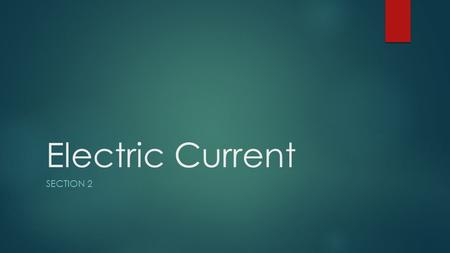 Electric Current SECTION 2.  The net movement of electric charges in a single direction is an electric current  Electric current is measure in amperes.