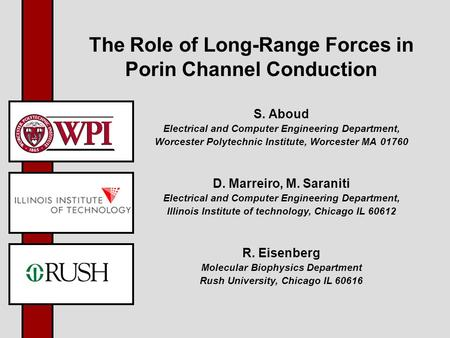 The Role of Long-Range Forces in Porin Channel Conduction S. Aboud Electrical and Computer Engineering Department, Worcester Polytechnic Institute, Worcester.