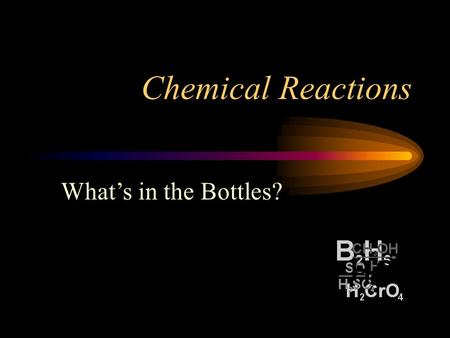 Chemical Reactions What's in the Bottles?. What's in the Bottles Qualitative Analysis –Identification –Not quantitation –Volumes of reagents not critical.