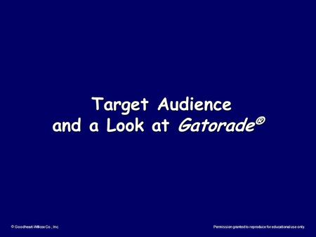  Goodheart-Willcox Co., Inc.Permission granted to reproduce for educational use only. Target Audience Target Audience and a Look at Gatorade ®