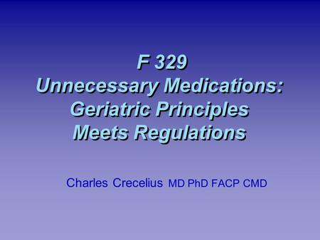 F 329 Unnecessary <strong>Medications</strong>: Geriatric Principles Meets Regulations