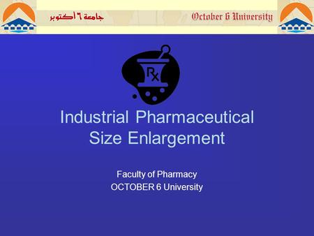 Industrial Pharmaceutical Size Enlargement Faculty of Pharmacy OCTOBER 6 University.