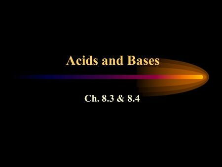 Acids and Bases Ch. 8.3 & 8.4. Acids - Names and Formulas 2 types of acids: binary & ternary. Binary acids consist of hydrogen & a negative ion (anion)