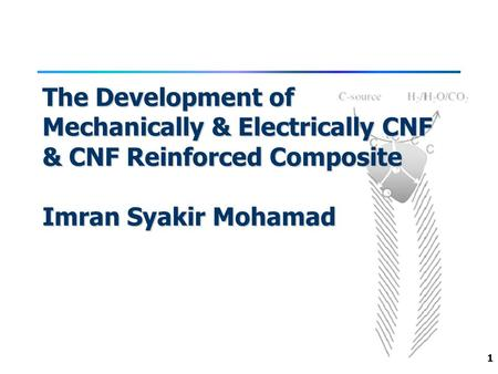1 The Development of Mechanically & Electrically CNF & CNF Reinforced Composite Imran Syakir Mohamad.