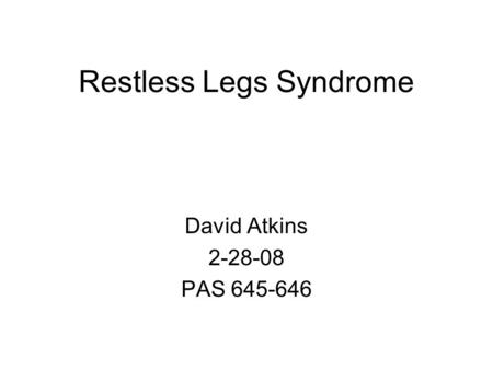 Restless Legs Syndrome David Atkins 2-28-08 PAS 645-646.