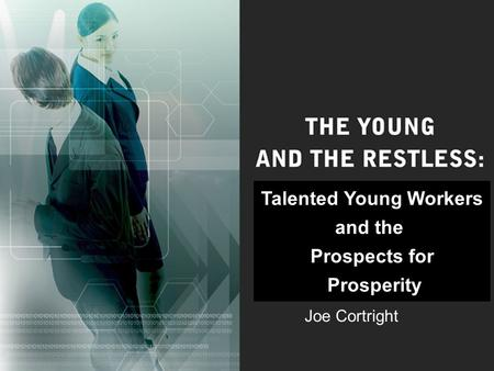 Talented Young Workers and the Prospects for Prosperity Joe Cortright.