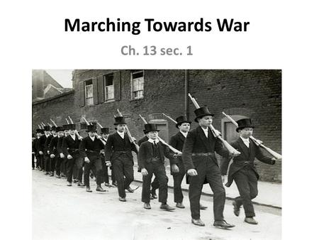 Marching Towards War Ch. 13 sec. 1. I. Rising tensions in Europe A. The Rise of Nationalism 1. Nationalism can serve as a unifying force w/in a country.