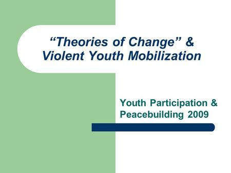 """Theories of Change"" & Violent Youth Mobilization"