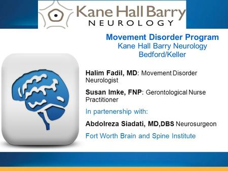 Halim Fadil, MD: Movement Disorder Neurologist Susan Imke, FNP: Gerontological Nurse Practitioner In partenership with: Abdolreza Siadati, MD, DBS Neurosurgeon.