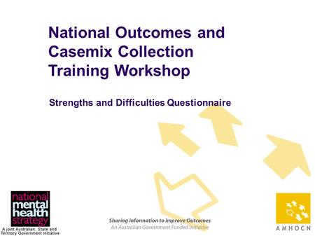 1 National Outcomes and Casemix Collection Training Workshop Strengths and Difficulties Questionnaire.