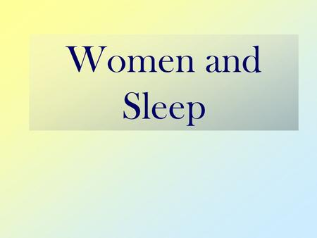 Women and Sleep. What You Will Learn The Benefits and Importance of Sleep States and Stages of the Sleep Cycle Unique Physiology of Women's Sleep Common.