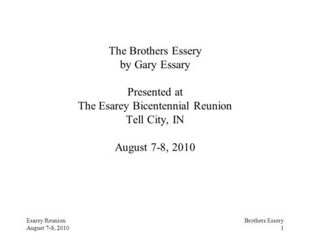 Esarey Reunion August 7-8, 2010 Brothers Essery 1 The Brothers Essery by Gary Essary Presented at The Esarey Bicentennial Reunion Tell City, IN August.
