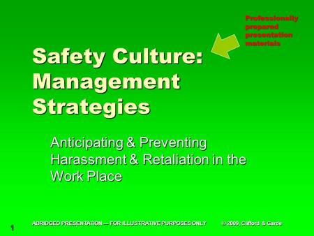 1 Safety Culture: Management Strategies Anticipating & Preventing Harassment & Retaliation in the Work Place Professionally prepared presentation materials.