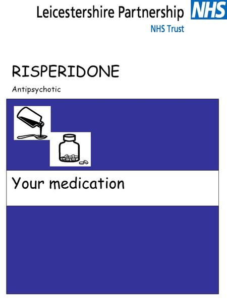 RISPERIDONE Antipsychotic Your medication.